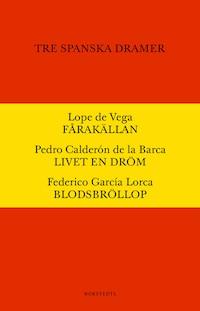 Tre spanska dramer - Fårakällan. Livet är en dröm. Blodsbröllop.