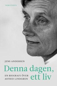 Denna dagen, ett liv - En biografi över Astrid Lindgren