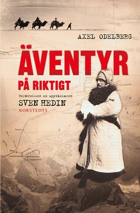 Äventyr på riktigt - Berättelsen om upptäckaren Sven Hedin