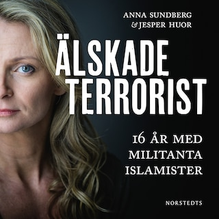 Älskade terrorist - 16 år med militanta islamister