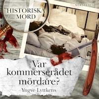 Var kommerserådet mördare?: Carl Martin Lundgren