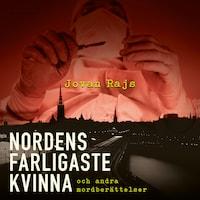 Nordens farligaste kvinna - Och andra mordberättelser