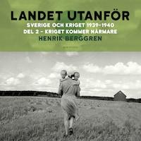 Landet utanför: Sverige och kriget 1939-1940 Del 2 - Kriget kommer närmare