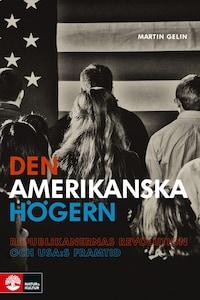 Den amerikanska högern - Republikanernas revolution och USA:s framtid