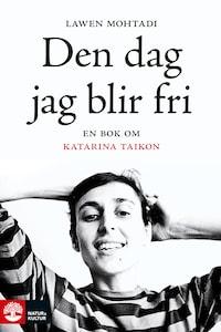 Den dag jag blir fri - En bok om Katarina Taikon