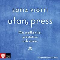 Utan press - Om medkänsla, prestation och stress