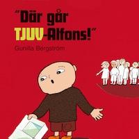 """""""Där går Tjuv-Alfons!"""""""