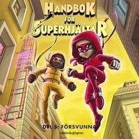 Handbok för superhjältar Del 5: Försvunna