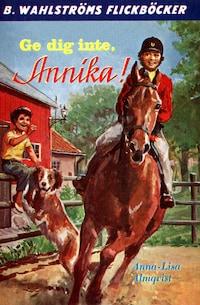 Ge dig inte, Annika!
