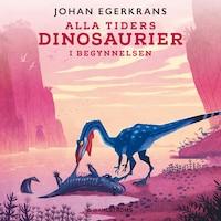 Alla tiders dinosaurier 1 – I begynnelsen