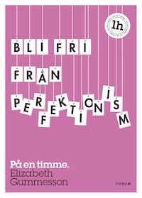 Bli fri från perfektionism : På en timme