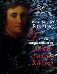 Den vackre kungamördaren, Adolph Ludvig Ribbing : Ett 1700-talsliv