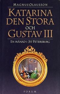 Katarina den stora och Gustav III : en månad i S:t Petersburg