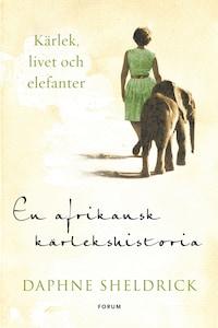 En afrikansk kärlekshistoria : Kärlek, livet och elefanter