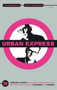 Urban express : 15 urbana lagar som hjälper dig navigera i den nya värld som tas över av kvinnor och städer