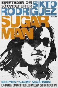 Sugar man : berättelsen om sökandet efter Sixto Rodriguez