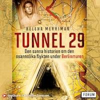 Tunnel 29 : Den sanna historien om den osannolika flykten under Berlinmuren