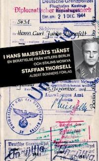 I hans majestäts tjänst : En svensk officers liv med nazistregimen