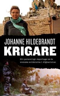 Krigare : Ett personligt reportage om de svenska soldaterna i Afghanistan