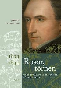 Rosor, törnen : Carl Jonas Love Almqvists författarliv 1833-1840
