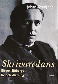 Skrivaredans : Birger Sjöbergs liv och diktning