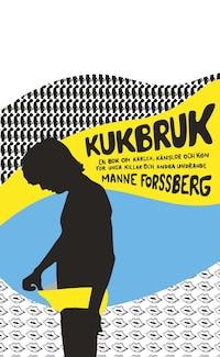 Kukbruk : En bok om kärlek, känslor och kön, för unga killar och andra undrande