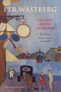 Gustaf Adolf Lysholm : Diktare, drömmare, servitör