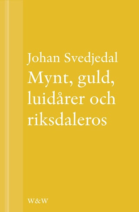 Mynt, guld, luidårer och riksdaleros : Pengarna och Birger Sjöbergs Kvartetten...