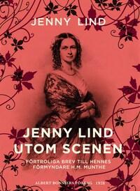 Jenny Lind utom scenen : Förtroliga brev till hennes förmyndare H.M. Munthe
