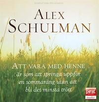 Att vara med henne är som att springa uppför en sommaräng utan att bli det minsta trött av Alex Schulman