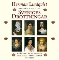 Historien om alla Sveriges drottningar - Från myt och helgon till drottning i tiden