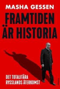 Framtiden är historia: Det totalitära Rysslands återkomst