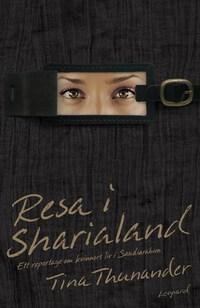 Resa i Sharialand. Ett reportage om kvinnors liv i Saudiarabien