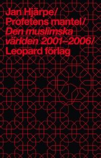 Profetens mantel : den muslimska världen 2001-2006