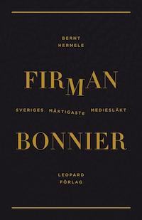 Firman : Bonnier - Sveriges mäktigaste mediesläkt
