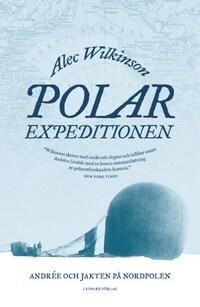 Polarexpeditionen : Andrée och jakten på Nordpolen