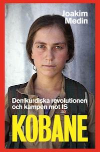 Kobane - den kurdiska revolutionen och kampen mot IS