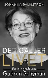 Det gäller livet: biografin om Gudrun Schyman