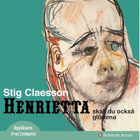 Henrietta ska du också glömma