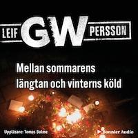 Mellan sommarens längtan och vinterns köld av Leif GW Persson