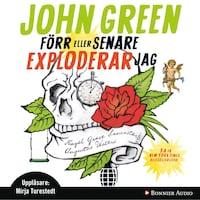 Förr eller senare exploderar jag av John Green