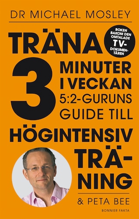 Träna 3 minuter i veckan  : 5:2-guruns guide till högintensiv träning