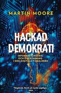 Hackad demokrati - Om nättroll, informationskrig och fake news