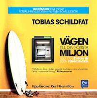 Vägen till din första miljon: alla kan bygga en egen pengamaskin av Tobias Schildfat