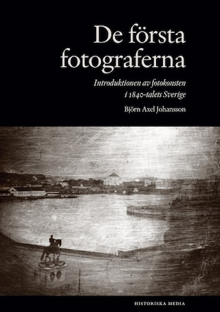 De första fotograferna : introduktionen av fotokonsten i 1840-talets Sverige
