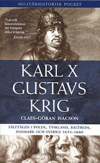 Karl X Gustavs krig : fälttågen i Polen, Tyskland, Baltikum, Danmark och Sverige 1655-1660