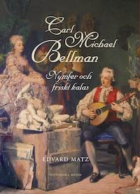 Carl Michael Bellman: Nymfer och friska kalas