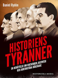 Historiens tyranner : en berättelse om diktatorer, despoter och auktoritära härskare