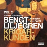 Krigarkungen - En biografi om Karl XII - Del två