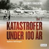 Katastrofer under 100 år, del 1